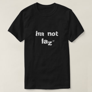Joke about laziness T-Shirt