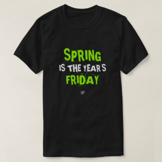 Joke about Spring and Friday T-Shirt