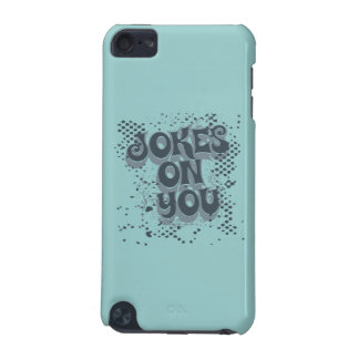 Jokes on you iPod touch (5th generation) cases