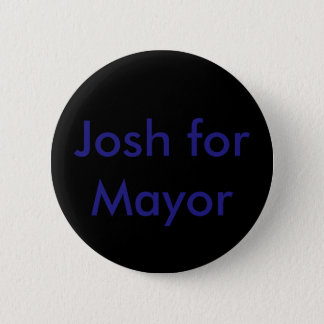 Josh for Mayor buttons-Standard Text 6 Cm Round Badge