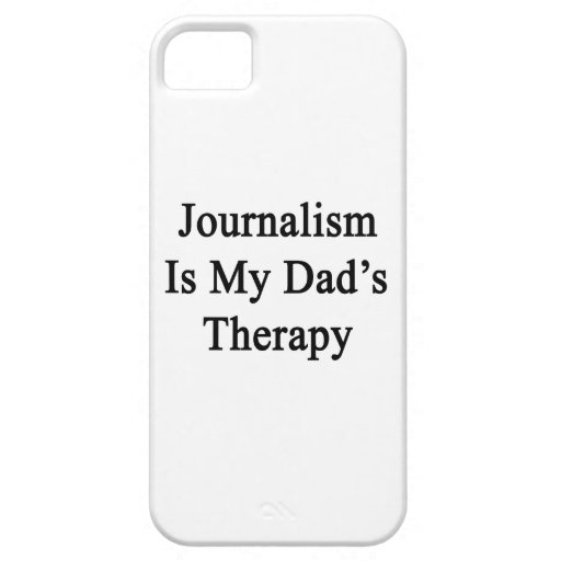 Journalism Is My Dad's Therapy iPhone 5 Covers