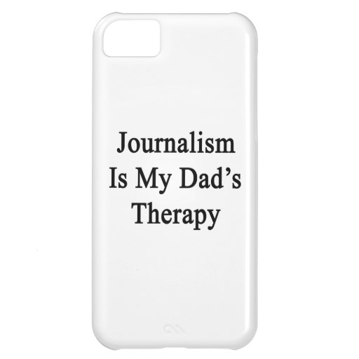 Journalism Is My Dad's Therapy iPhone 5C Cover