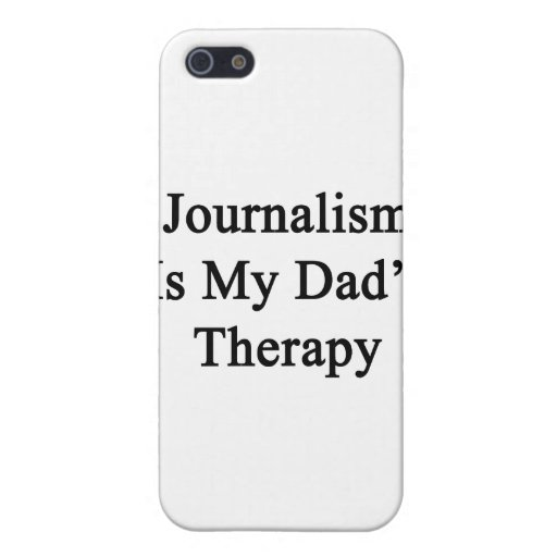 Journalism Is My Dad's Therapy Case For iPhone 5