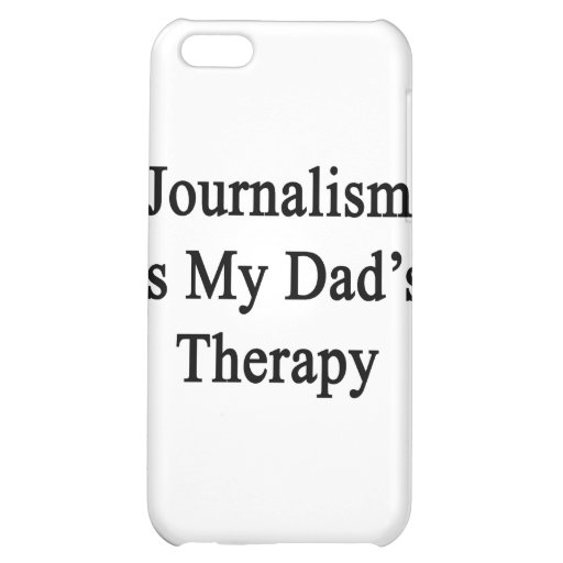 Journalism Is My Dad's Therapy Cover For iPhone 5C