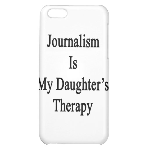 Journalism Is My Daughter's Therapy Cover For iPhone 5C