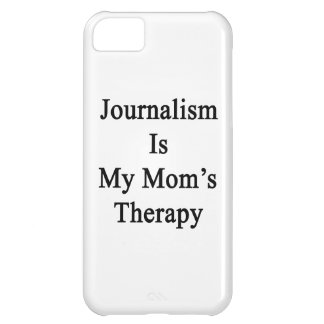 Journalism Is My Mom s Therapy Cover For iPhone 5C