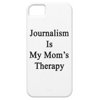 Journalism Is My Mom s Therapy iPhone 5 Case