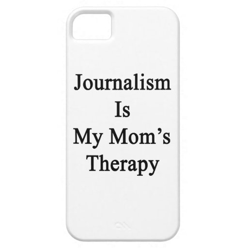 Journalism Is My Mom's Therapy iPhone 5 Case