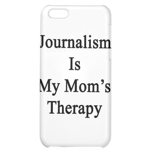 Journalism Is My Mom's Therapy iPhone 5C Case