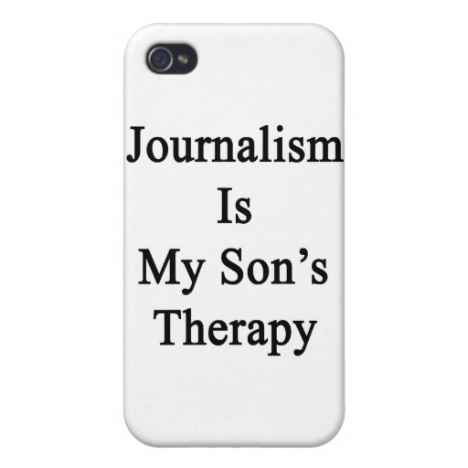 Journalism Is My Son's Therapy iPhone 4 Case