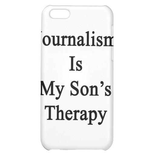 Journalism Is My Son's Therapy iPhone 5C Cases