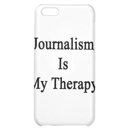 Journalism Is My Therapy Cover For iPhone 5C
