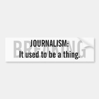 """""""Journalism: It used to be a thing"""" Bumper Sticker"""