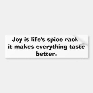 Joy is life's spice rack,it makes everything ta... car bumper sticker