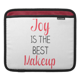 Joy Is The Best Makeup - Inspirational Quote Sleeves For iPads