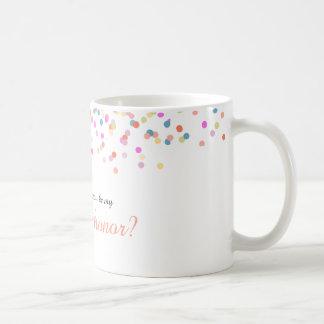 "Joyful | ""Will you be my maid of honor"" Mug"