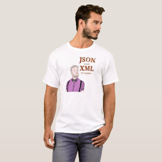 JSON is just XML for hipsters T-Shirt