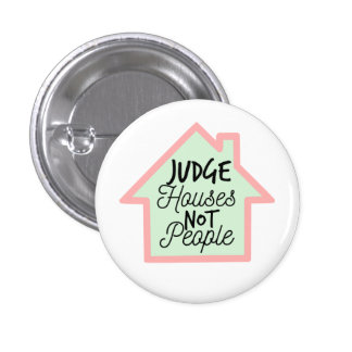 Judge Houses Not People Button