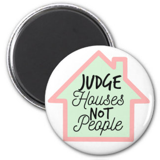 Judge Houses Not People Magnet