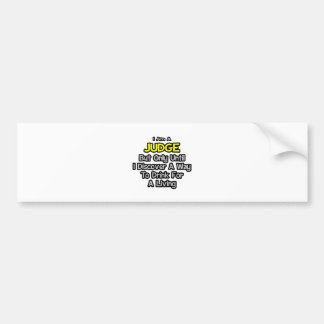 Judge Joke .. Drink for a Living Bumper Stickers