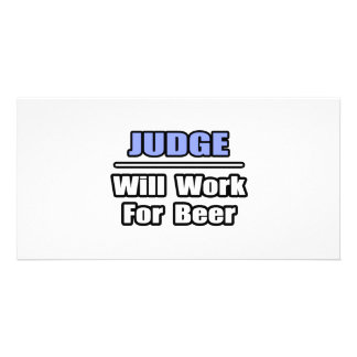 Judge...Will Work For Beer Photo Card