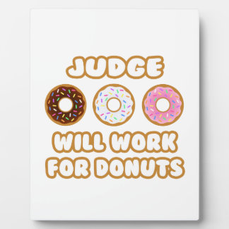 Judge .. Will Work For Donuts Photo Plaques