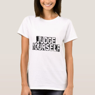 JUDGE YOURSELF T-Shirt