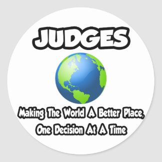 Judges...Making the World a Better Place Stickers