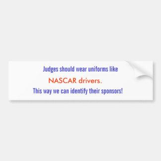 Judges should wear uniforms like , NASCAR drive... Bumper Sticker