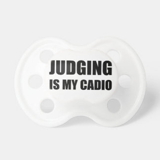 Judging Is My Cardio Pacifiers