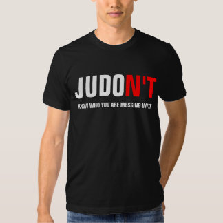 JUDO N'T Know Who You Are Messing With Tee Shirt