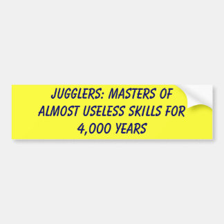 Jugglers: Masters of almost useless skills for ... Bumper Sticker