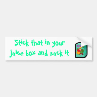 juice_box, Stick that in your juice box and suc... Bumper Sticker
