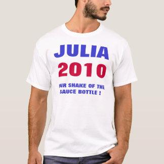 JULIA, 2010, FAIR SHAKE OF THE SAUCE BOTTLE ! T-Shirt