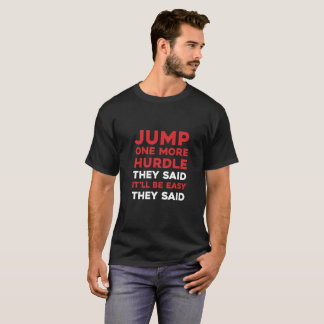 Jump one more hurdle they said it'll be easy T-Shirt