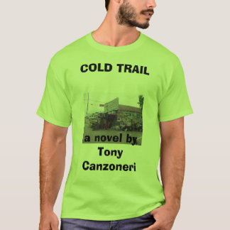 Junk Store, COLD TRAILa novel by Tony Canzoneri T-Shirt