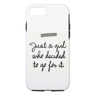 Just a Girl Who Decided to Go For It iPhone 7 Case