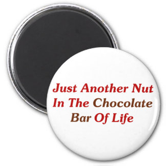 Just Another Nut In The Chocolate Bar Of Life 6 Cm Round Magnet