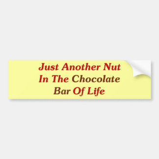 Just Another Nut In The Chocolate Bar Of Life Bumper Stickers
