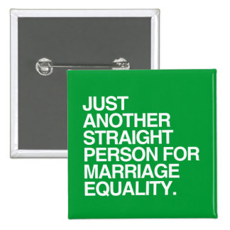 JUST ANOTHER STRAIGHT PERSON FOR MARRIAGE EQUALITY 15 CM SQUARE BADGE