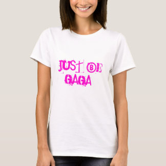 Just be GAGA! T-Shirt