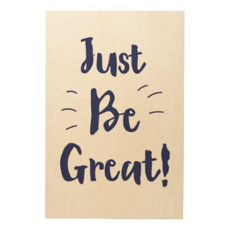 Just Be Great! inspirational quote Wood Print