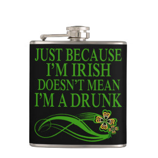 Just beacause I'm Irish doesn't mean I'm a drunk Hip Flask