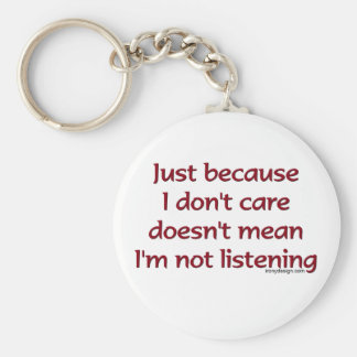 Just Because I Don't Care Keychain
