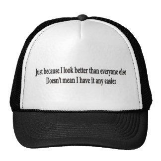 Just because I look better hats