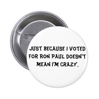 Just because I voted for Ron Paul doesn't mean ... Button