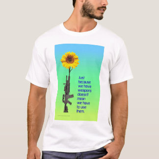Just Because We Have Weapons SHIRT
