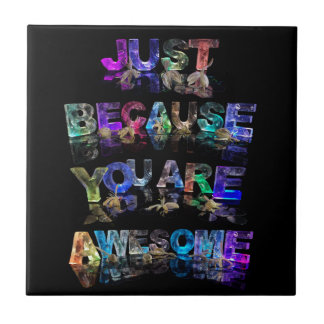 Just Because You Are Awesome Small Square Tile