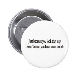 Just because you look that way customizable button