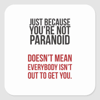Just because your paranoid... square sticker